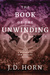 The Book of the Unwinding by J.D. Horn