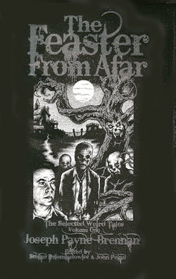 The Feaster From Afar & Other Ghastly Tales (Vol. I of the Collected Weird Tales of Joseph Payne Brennan)