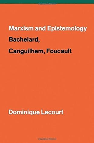 Marxism and epistemology : Bachelard, Canguilhem and Foucault