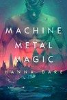 Machine Metal Magic (Mind + Machine, #1)