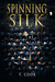 Spinning Silk by T. Cook