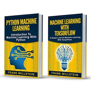 Machine Learning: 2 Manuscripts - Python Machine Learning And Machine Learning With TensorFlow