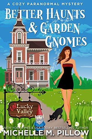 Better Haunts and Garden Gnomes ([Un]Lucky Valley, #1)