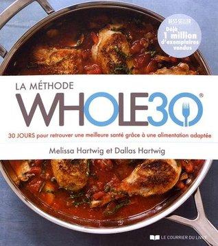 La méthode Whole30: 30 jours pour retrouver une meilleure santé grâceà une alimentation adaptée