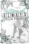 Bittersweet Always by Ella Fields