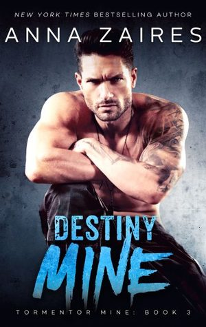 Destiny Mine (Tormentor Mine, #3) by Anna Zaires