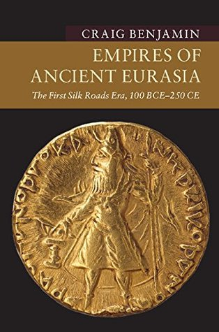 Empires of Ancient Eurasia: The First Silk Roads Era, 100 BCE – 250 CE