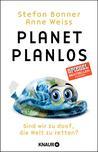 Planet Planlos. Sind wir zu doof, die Welt zu retten by Stefan Bonner, Anne Weiss