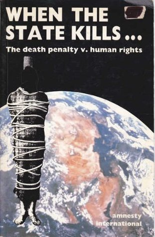 When the State Kills: The Death Penalty Vs. Human Rights