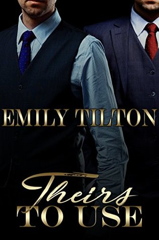 Theirs to Use A Punishment Reverse Harem Romance by Emily Tilton