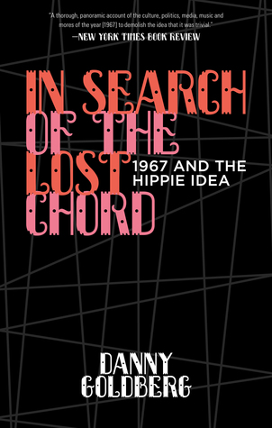 in search of the lost chord 1967 and the hippie idea by danny goldberg