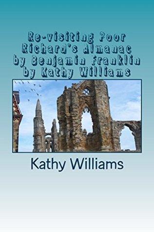 Re-visiting Poor Richard's Almanac by Benjamin Franklin by Kathy Williams