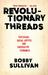 Revolutionary Threads by Bobby Sullivan