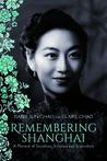 Remembering Shanghai: A Memoir of Socialites, Scholars and Scoundrels