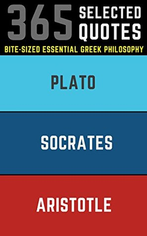 Plato, Socrates, Aristotle: 365 Essential Quotes from the Big Three in Greek Philosophy