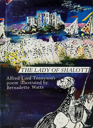 The Lady of Shalott. Alfred Lord Tennyson's Poem Illustrated by Bernadette Watts