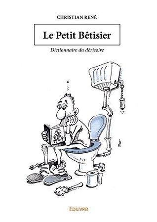 Le Petit Bêtisier: Dictionnaire du dérisoire