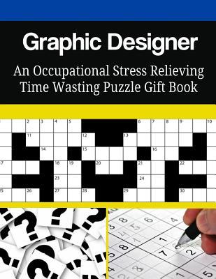 Graphic Designer an Occupational Stress Relieving Time Wasting Puzzle Gift Book