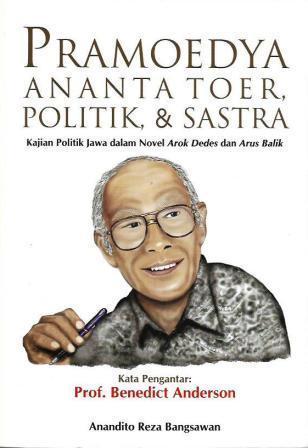 Pramoedya Ananta Toer, Politik & Sastra: Kajian Politik Jawa dalam Novel Arok Dedes dan Arus Balik