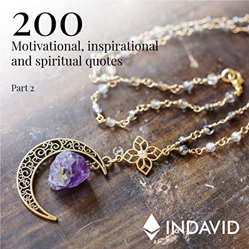 Spiritual, motivational und philosophy quotes. 200 brand new and never used quotes. Part Two.: Discover 200 unique and unprecedented quotes about spirituality, motivation and philosophy.