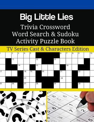 Big Little Lies Trivia Crossword Word Search & Sudoku Activity Puzzle Book: TV Series Cast & Characters Edition