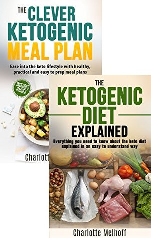 The Ketogenic Diet 2 Books In 1 Box Set, Includes books: The Ketogenic Diet Explained & The Clever Ketogenic Meal Plan - Learn Everything About Keto Dieting ...