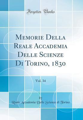 Memorie Della Reale Accademia Delle Scienze Di Torino, 1830, Vol. 34 (Classic Reprint)