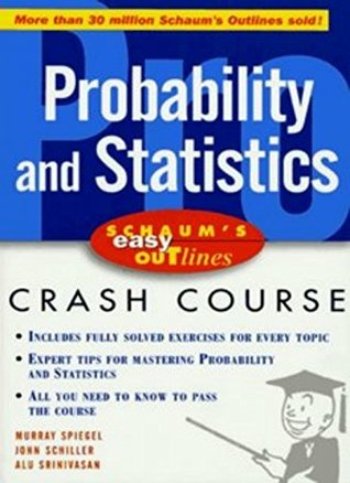Probability and Statistics: Schaums easy outlines