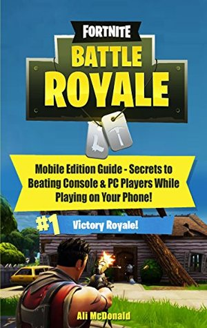 Fortnite Battle Royale: Mobile Edition Guide - Secrets to Beating Console & PC Players While on Your Phone!