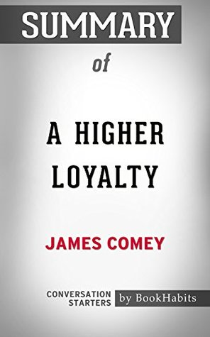 Summary of A Higher Loyalty: Truth, Lies, and Leadership: Conversation Starters