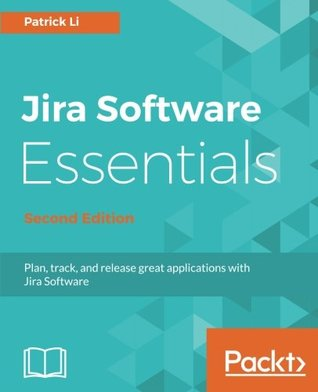 Jira Software Essentials - Second Edition: Plan, track, and release great applications with Jira Software