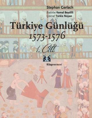 Türkiye Günlüğü 1573-1576 1. Cilt