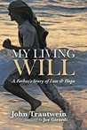 My Living Will: A Father's Story of Loss & Hope