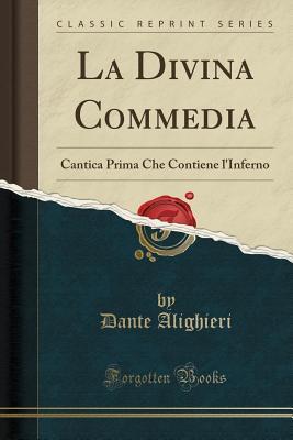 La Divina Commedia: Cantica Prima Che Contiene l'Inferno