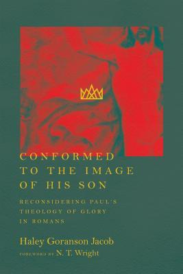 Conformed to the Image of His Son: Reconsidering Paul's Theology of Glory in Romans
