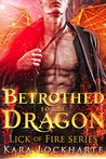 Betrothed to the Dragon (Lick of Fire & Dragon Lovers Book 1)
