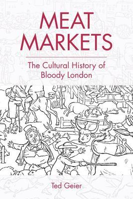 Meat Markets: The Cultural History of Bloody London