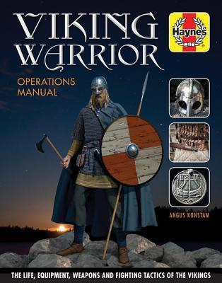 Viking Warrior Operations Manual: The life, equipment, weapons and fighting tactics of the Vikings