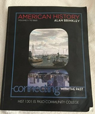 American History: Connecting with the Past: Custom Edition for El Paso Community College