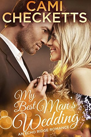 My Best Man's Wedding: Echo Ridge Romance