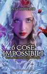 6 cose impossibili by A.G. Howard