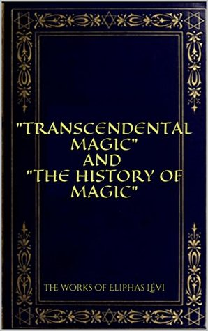 Transcendental Magic AND The History of Magic: the works of Eliphas Lévi