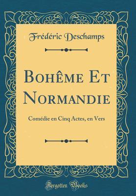 Boh�me Et Normandie: Com�die En Cinq Actes, En Vers