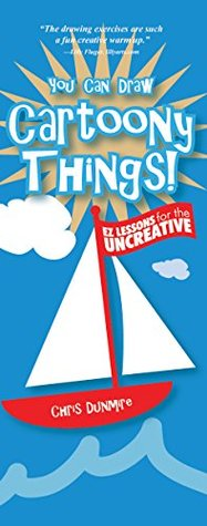 You Can Draw Cartoony Things!: EZ Lessons for the Uncreative