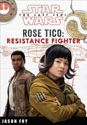 Rose Tico: Resistance Fighter (Star Wars) por Jason Fry