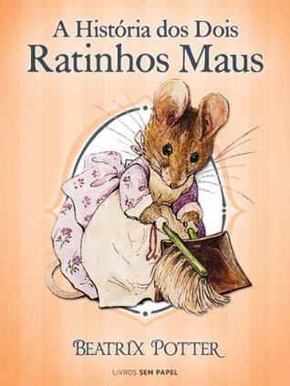 A História dos Dois Ratinhos Maus (Coleção Beatrix Potter Livro 5)