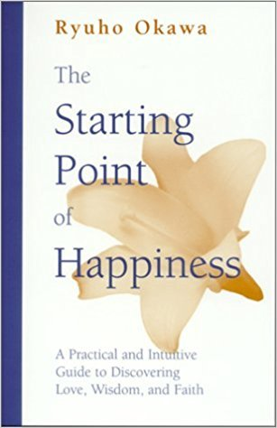Starting Point of Happiness: A Practical and Intuitive Guide to Discovering Love, Wisdom, and Faith