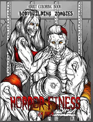 Adult Coloring Book Horror Fitness: Bodybuilding Zombies