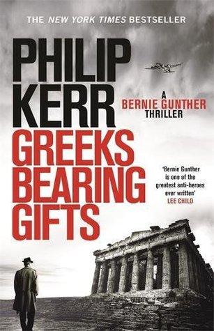 Greeks Bearing Gifts (Bernie Gunther, #13)