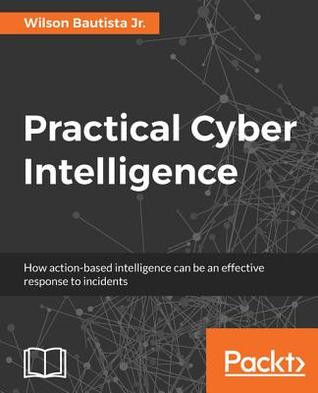 Practical Cyber Intelligence: How Action-Based Intelligence Can Be an Effective Response to Incidents